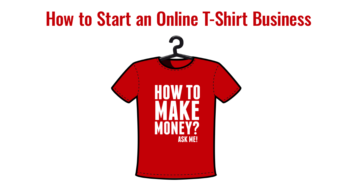 How To Start An Online T Shirt Business